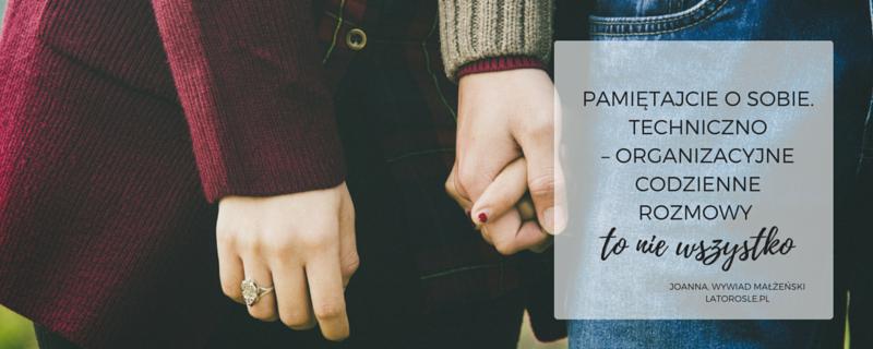 Rozmowy organizacyjne to nie wszystko w małżeństwie. Trzeba walczyć o siebie.