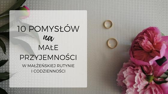 10 pomysłów na małe przyjemności_MamySie.pl