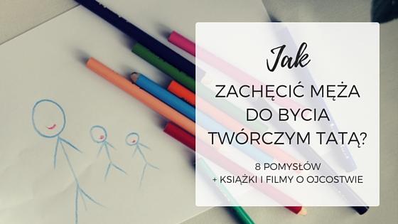 Jak zachęcić męża do bycia twórczym tatą_MamySie.pl